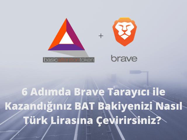 Brave Tarayıcı ile Kazandığınız BAT Bakiyenizi Nasıl Türk Lirasına Çevirirsiniz?